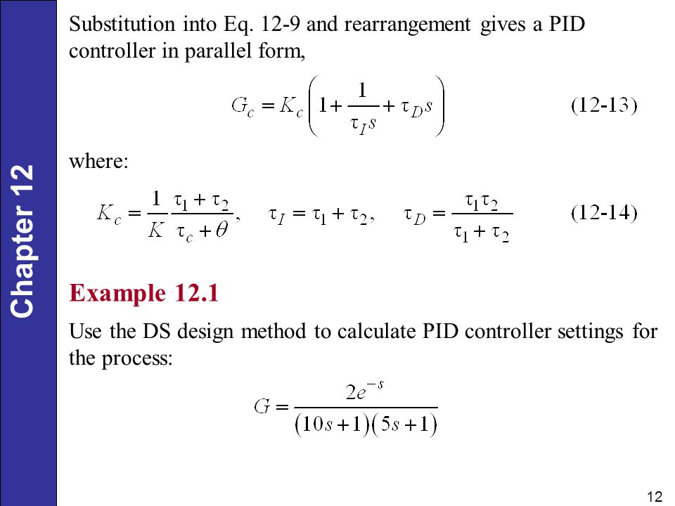 Substitution into Eq and rearrangement gives a PID controller in parallel form,