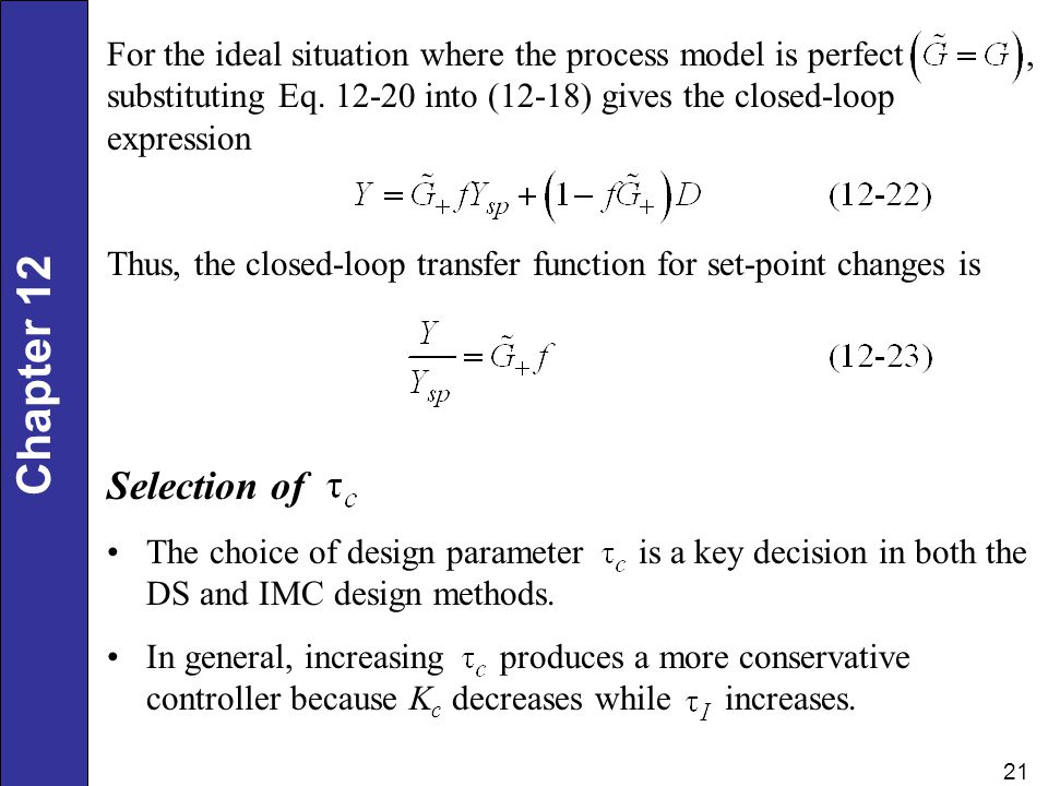 For the ideal situation where the process model is perfect , substituting Eq. 12-20 into (12-18) gives the closed-loop expression