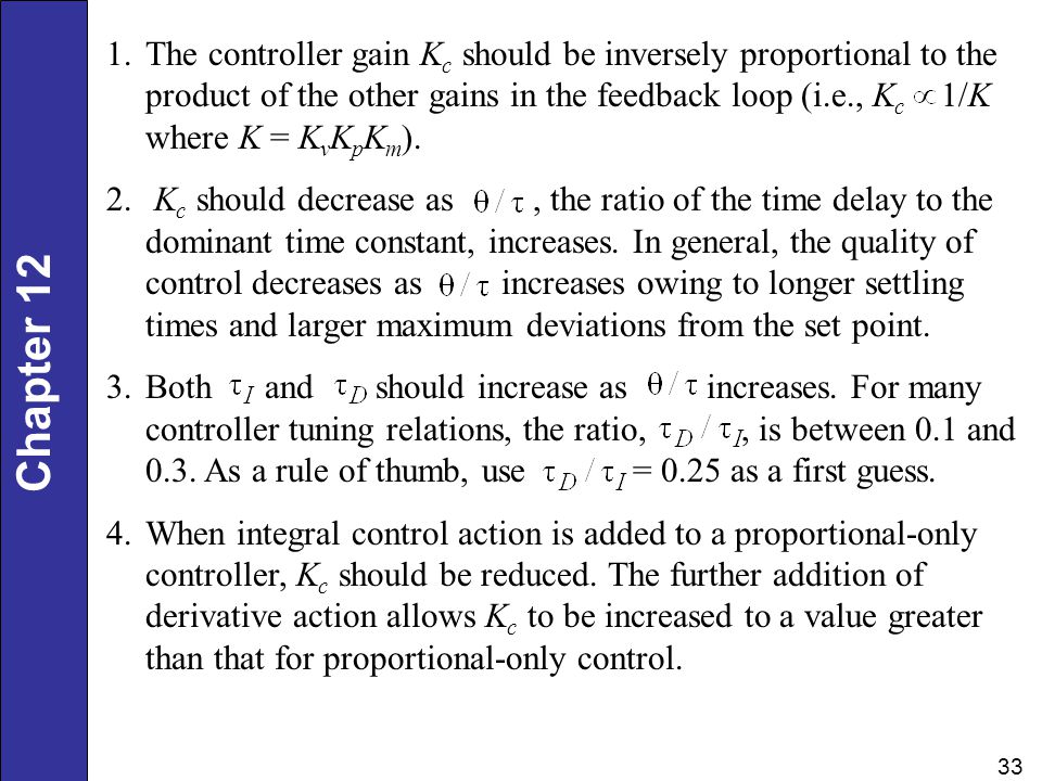 The controller gain Kc should be inversely proportional to the product of the other gains in the feedback loop (i.e., Kc 1/K where K = KvKpKm).