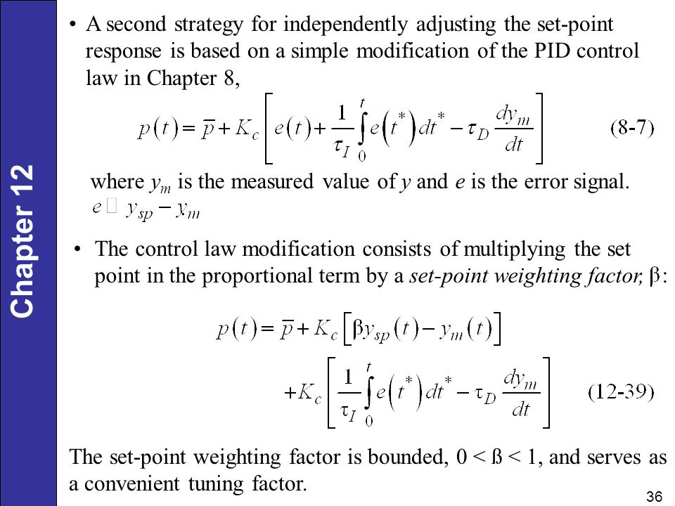 A second strategy for independently adjusting the set-point response is based on a simple modification of the PID control law in Chapter 8,