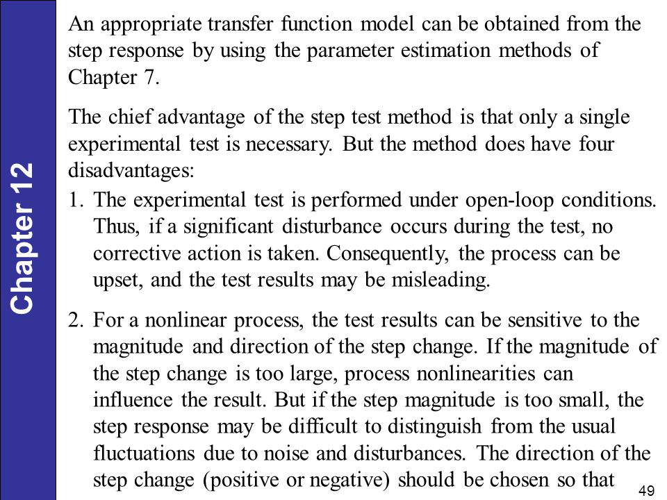 An appropriate transfer function model can be obtained from the step response by using the parameter estimation methods of Chapter 7.