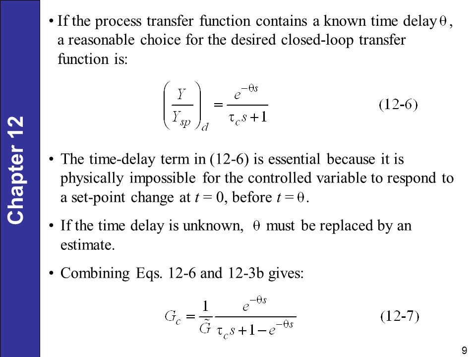 If the process transfer function contains a known time delay , a reasonable choice for the desired closed-loop transfer function is: