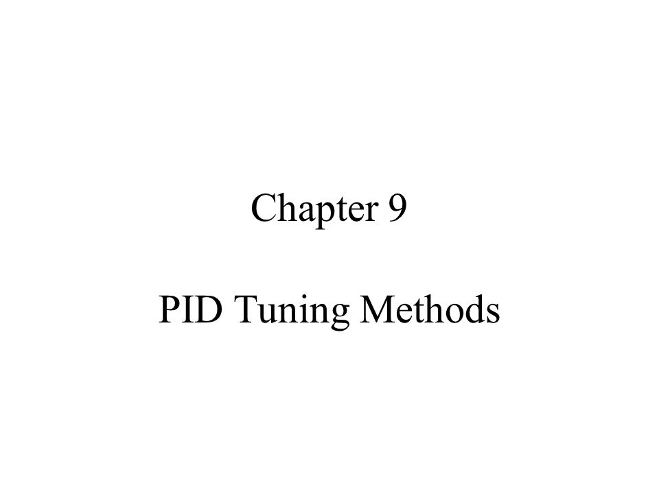 Chapter 9 PID Tuning Methods