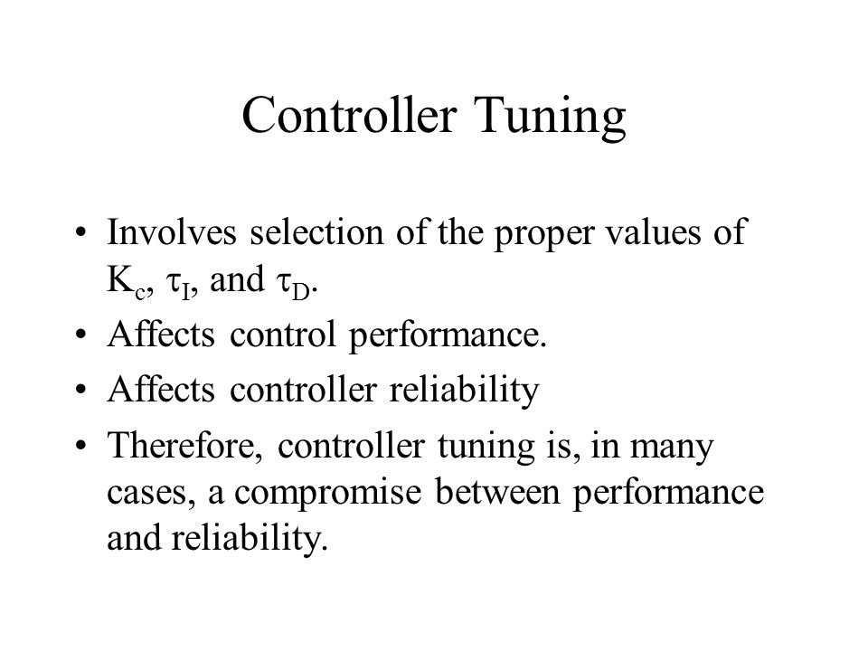 Controller Tuning Involves selection of the proper values of Kc, tI, and tD. Affects control performance.