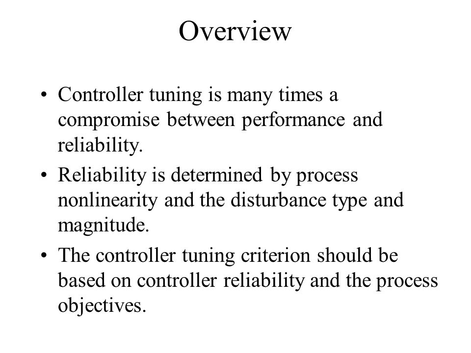 Overview Controller tuning is many times a compromise between performance and reliability.