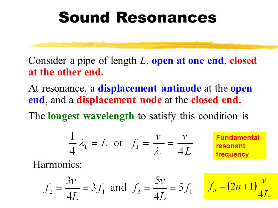 Sound Resonances Consider a pipe of length L, open at one end, closed at the other end.