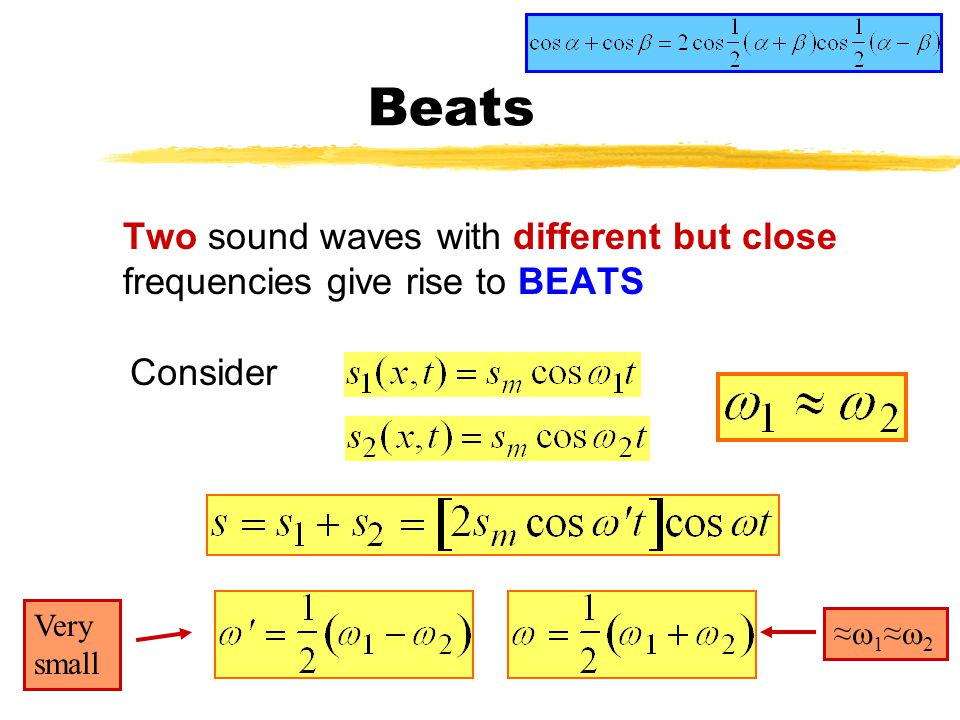 Beats Two sound waves with different but close frequencies give rise to BEATS. Consider. Very small.