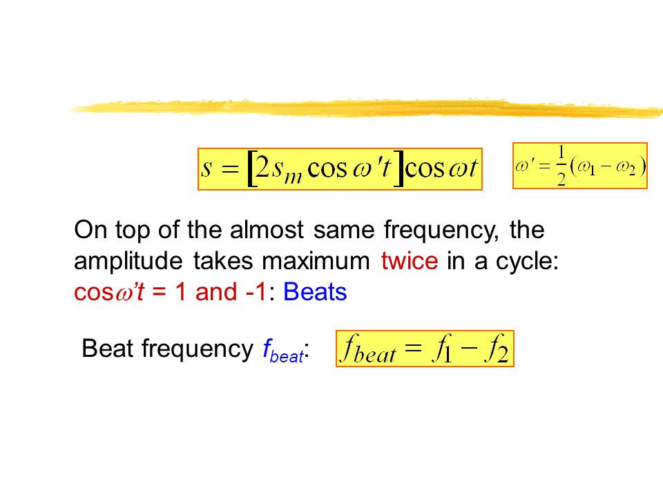 On top of the almost same frequency, the amplitude takes maximum twice in a cycle: cosw't = 1 and -1: Beats