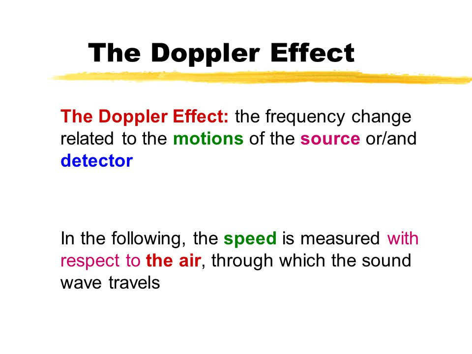 The Doppler Effect The Doppler Effect: the frequency change related to the motions of the source or/and detector.