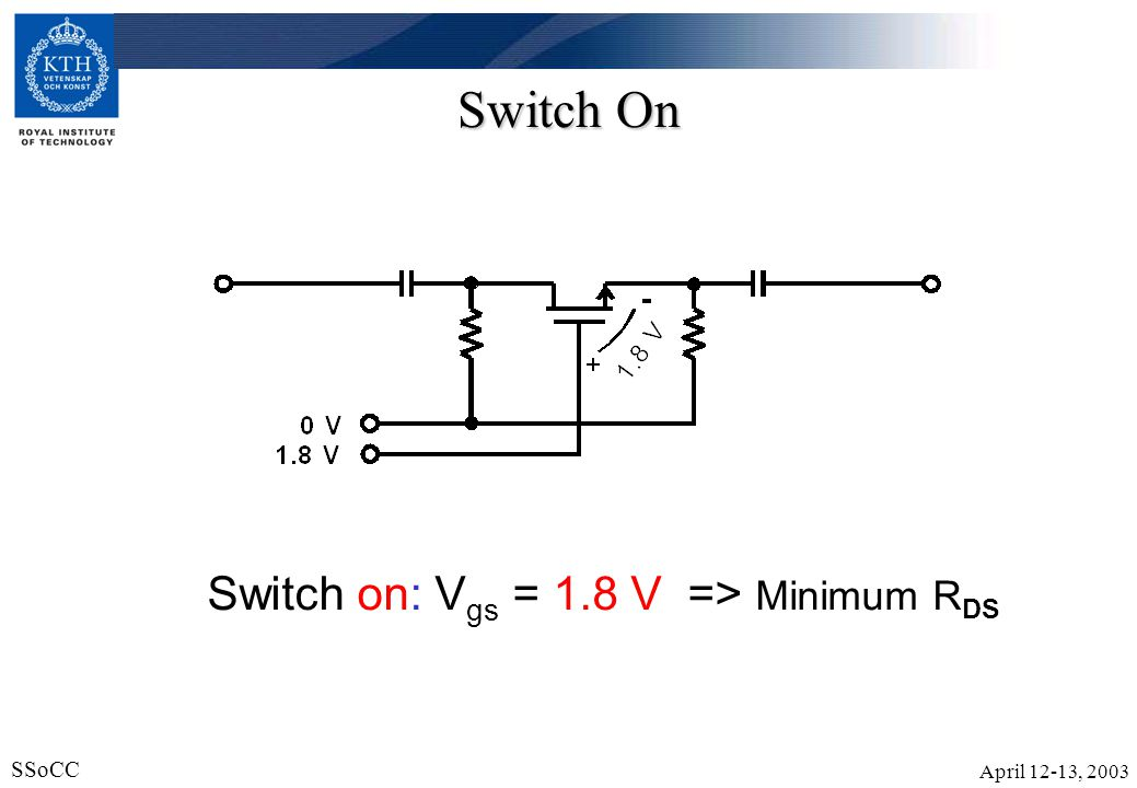 Switch On Switch on: Vgs = 1.8 V => Minimum RDS