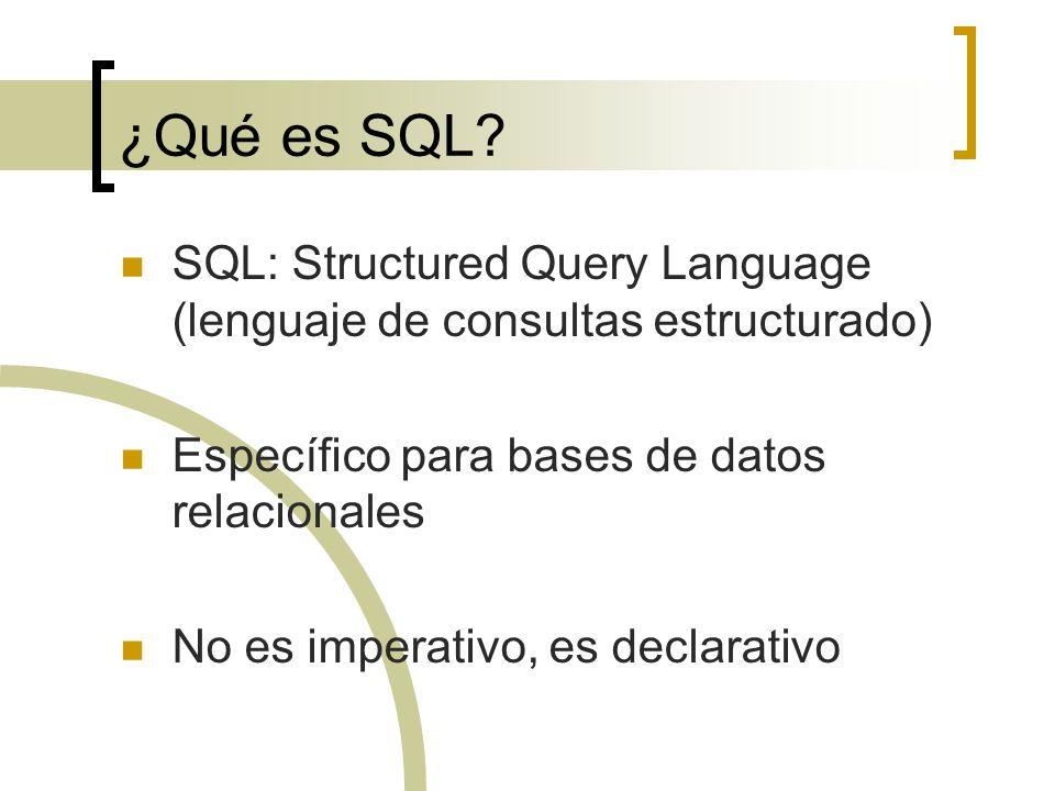 ¿Qué es SQL SQL: Structured Query Language (lenguaje de consultas estructurado) Específico para bases de datos relacionales.