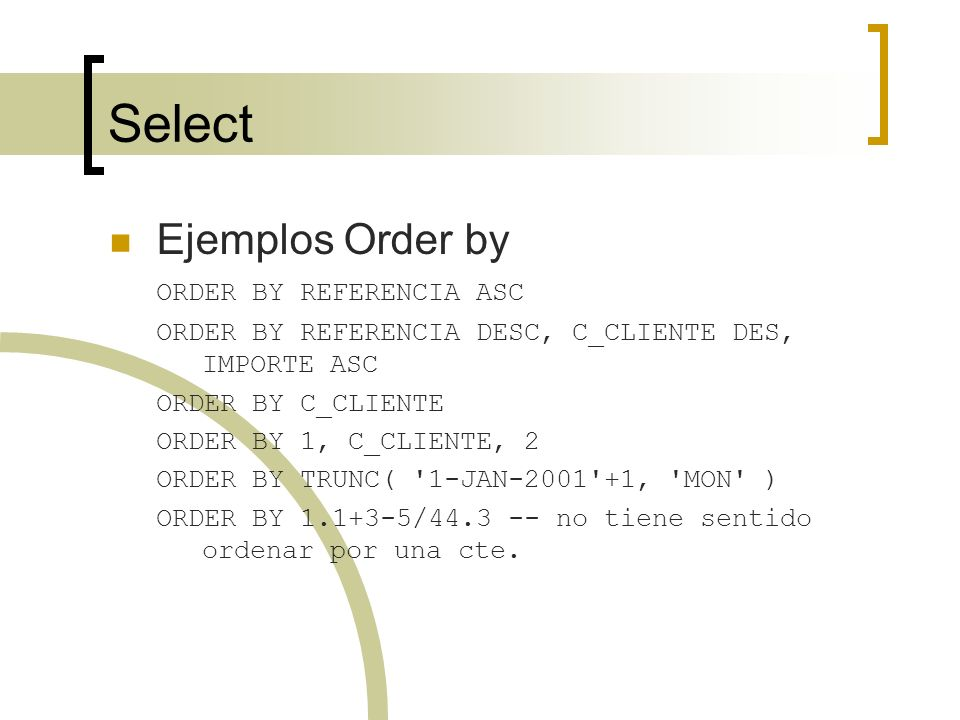 Select Ejemplos Order by ORDER BY REFERENCIA ASC