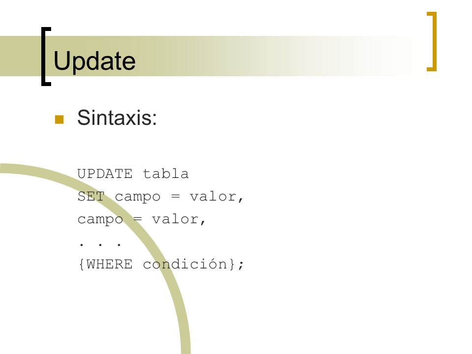 Update Sintaxis: UPDATE tabla SET campo = valor, campo = valor, . . .