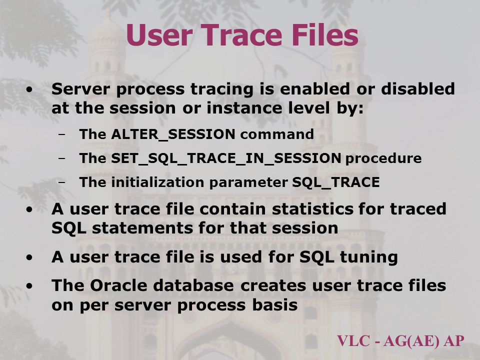 User Trace Files Server process tracing is enabled or disabled at the session or instance level by: