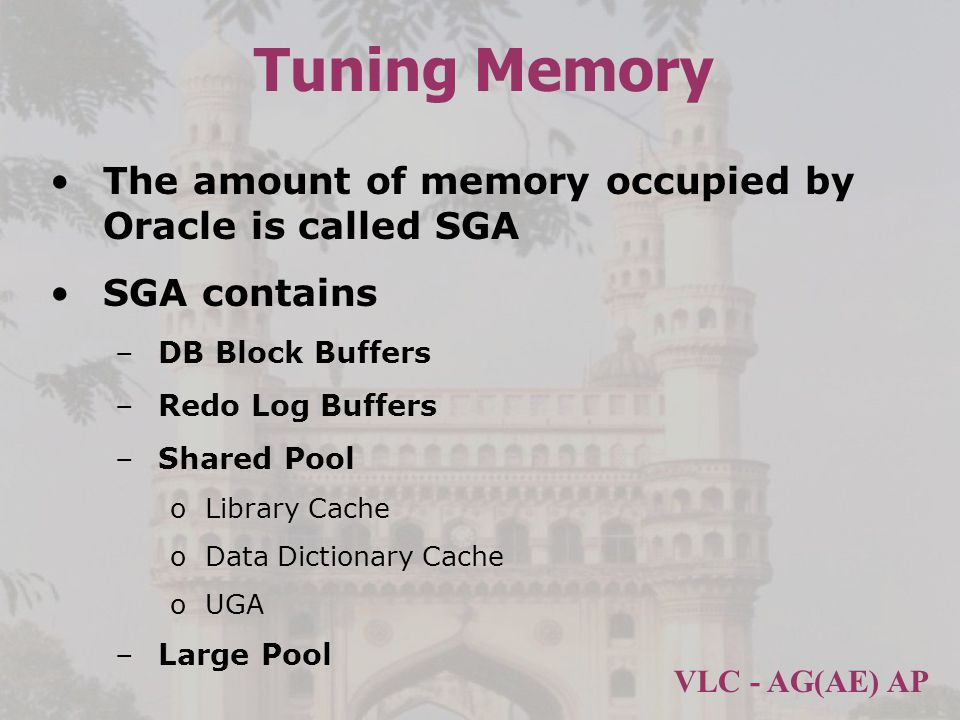 Tuning Memory The amount of memory occupied by Oracle is called SGA