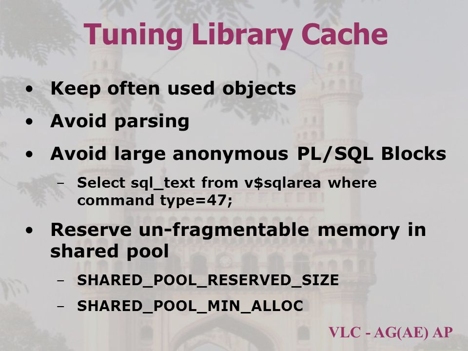 Tuning Library Cache Keep often used objects Avoid parsing