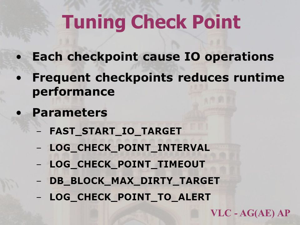 Tuning Check Point Each checkpoint cause IO operations