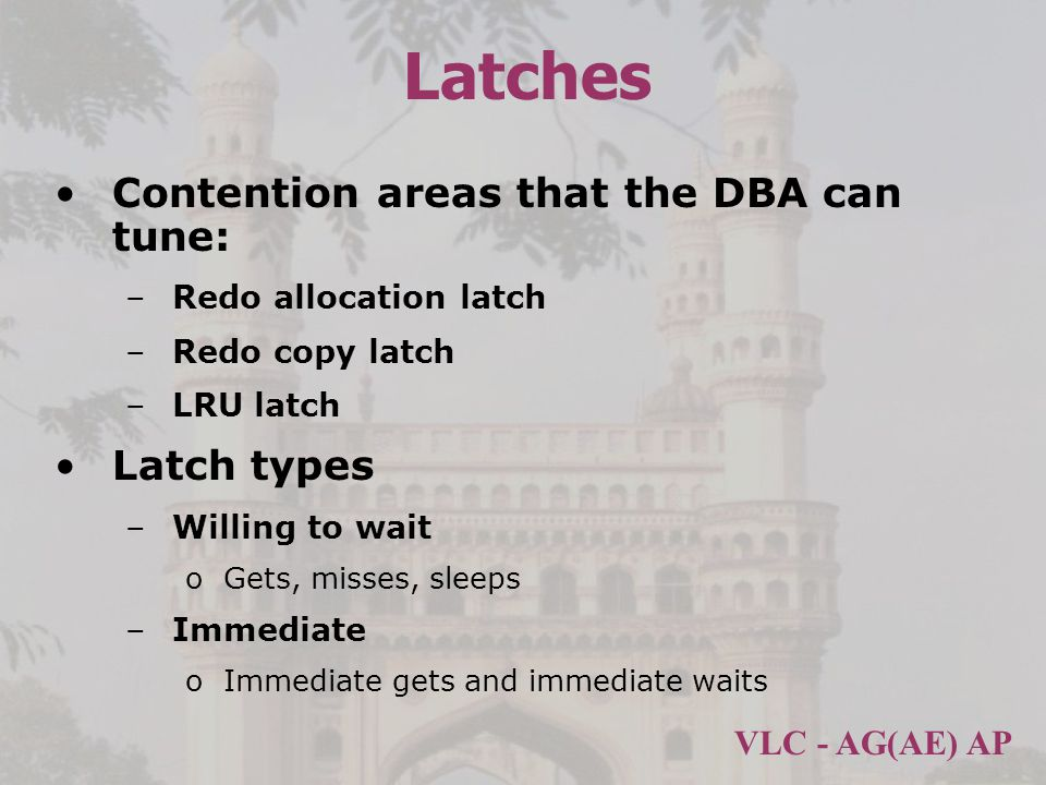 Latches Contention areas that the DBA can tune: Latch types