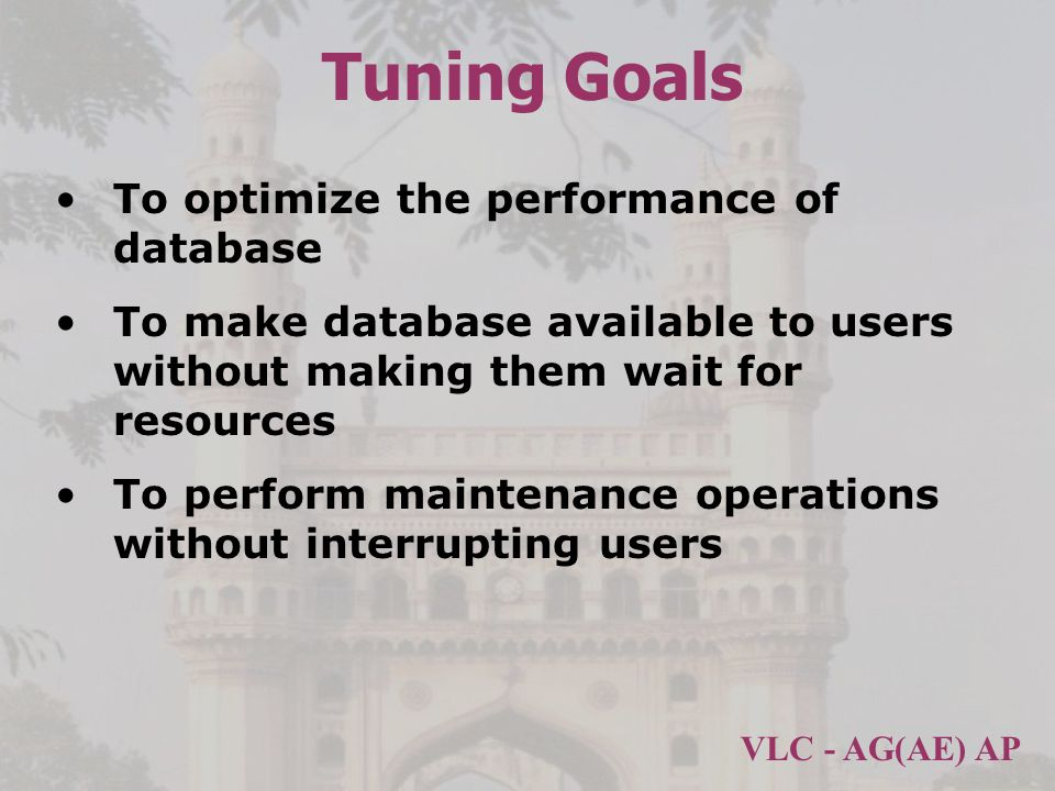 Tuning Goals To optimize the performance of database