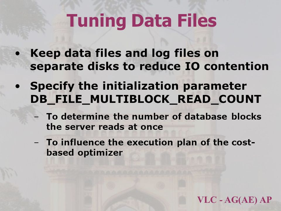 Tuning Data Files Keep data files and log files on separate disks to reduce IO contention.