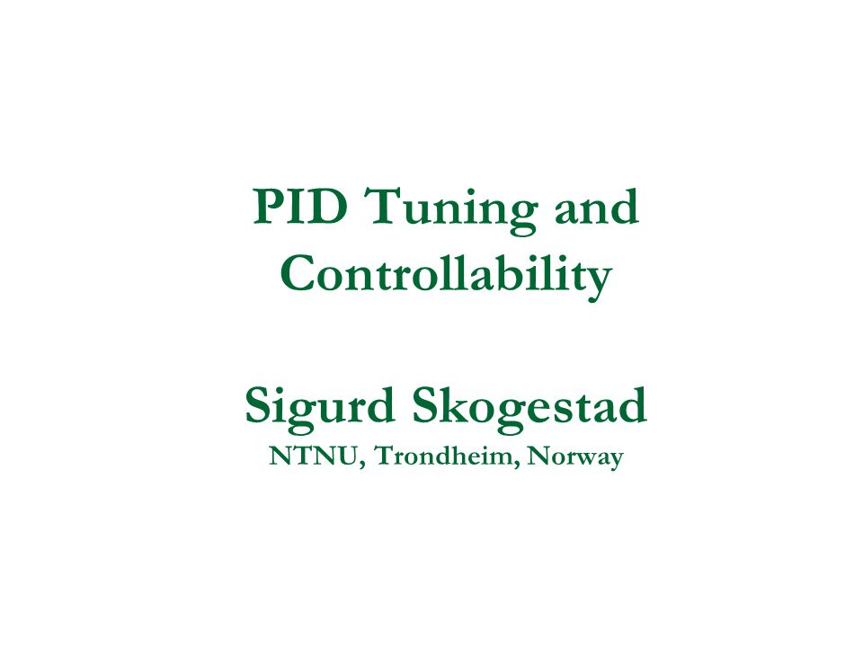 PID Tuning and Controllability Sigurd Skogestad NTNU, Trondheim, Norway