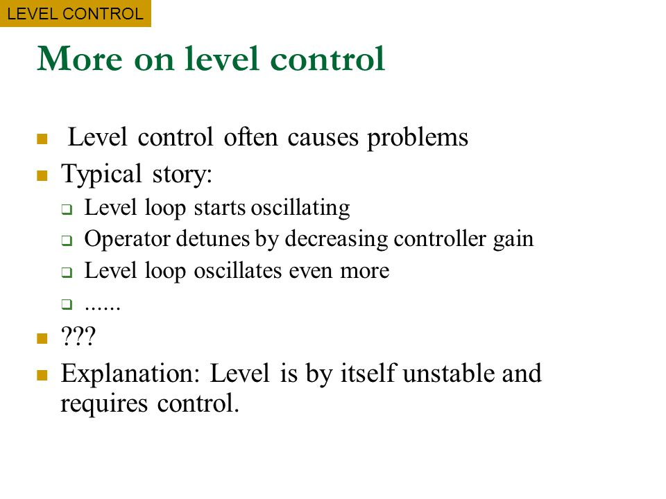 More on level control Level control often causes problems