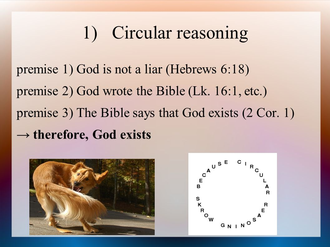 1) Circular reasoning premise 1) God is not a liar (Hebrews 6:18)