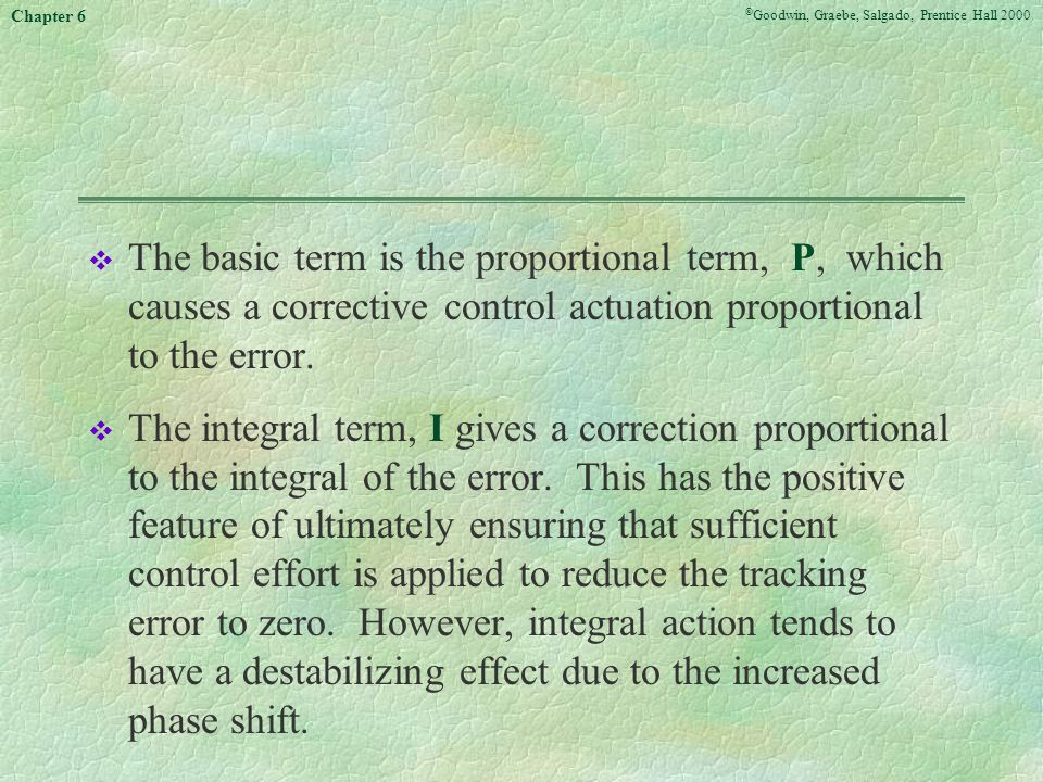 The basic term is the proportional term, P, which causes a corrective control actuation proportional to the error.