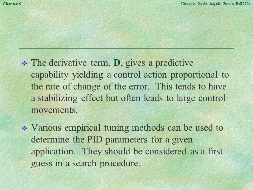 The derivative term, D, gives a predictive capability yielding a control action proportional to the rate of change of the error. This tends to have a stabilizing effect but often leads to large control movements.