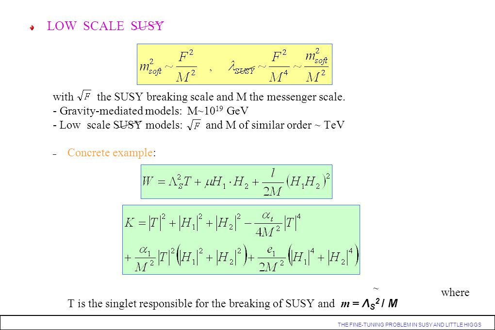 LOW SCALE SUSY with the SUSY breaking scale and M the messenger scale. - Gravity-mediated models: M~1019 GeV.