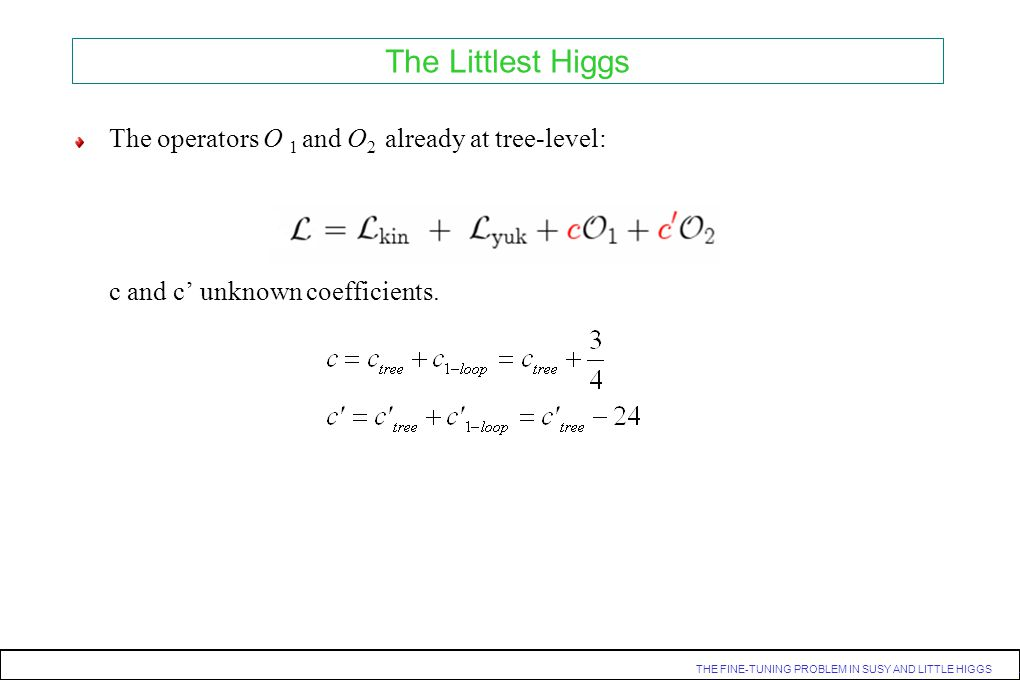 The Littlest Higgs The operators O 1 and O2 already at tree-level: