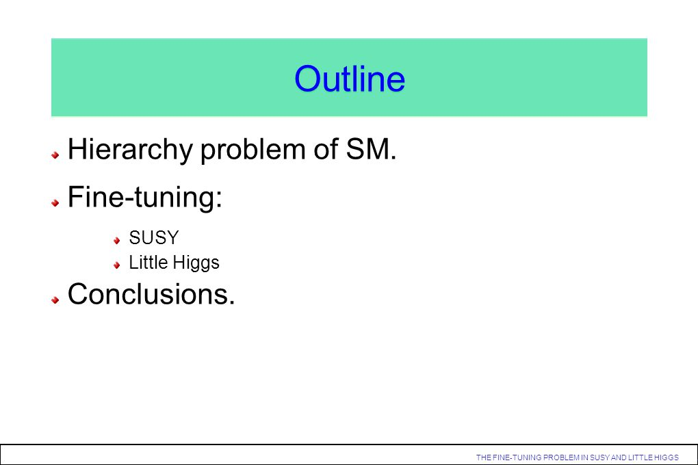 Outline Hierarchy problem of SM. Fine-tuning: Conclusions. SUSY