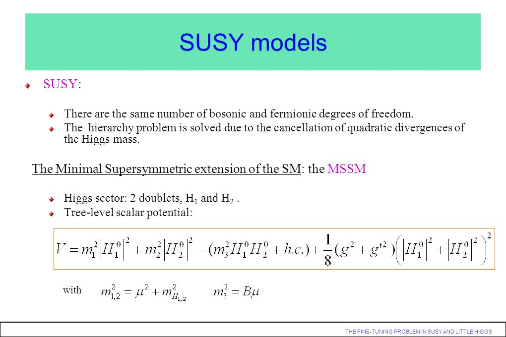 SUSY models SUSY: There are the same number of bosonic and fermionic degrees of freedom.