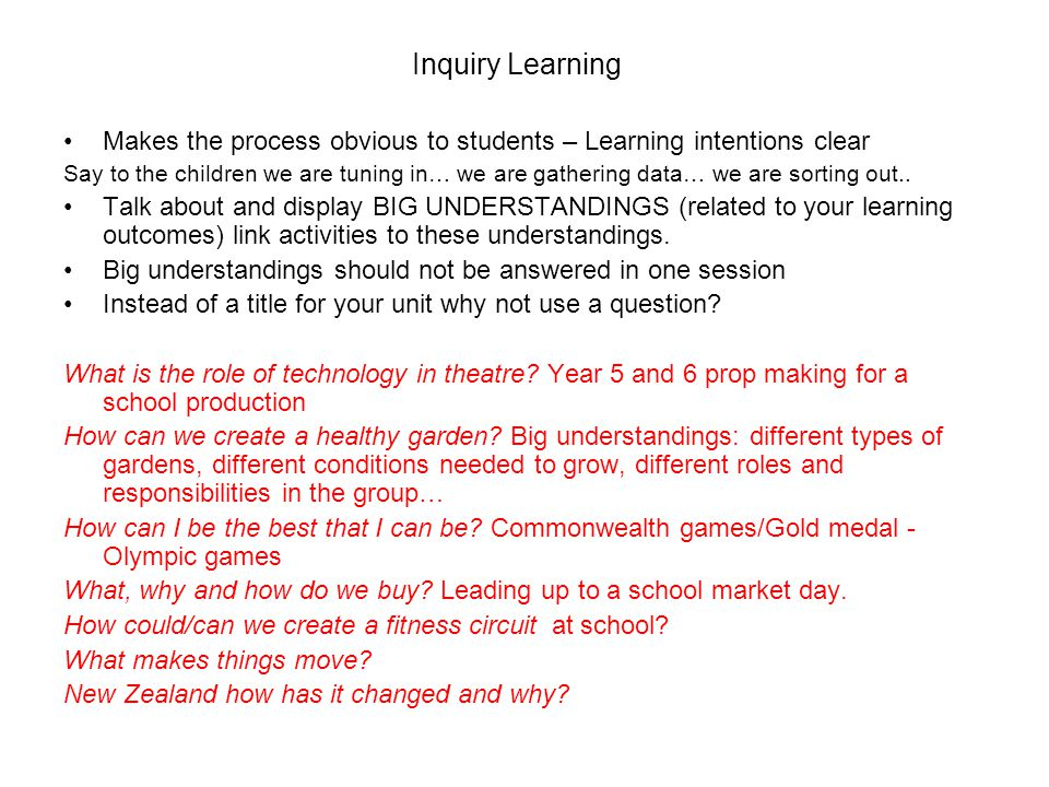 Inquiry Learning Makes the process obvious to students – Learning intentions clear.