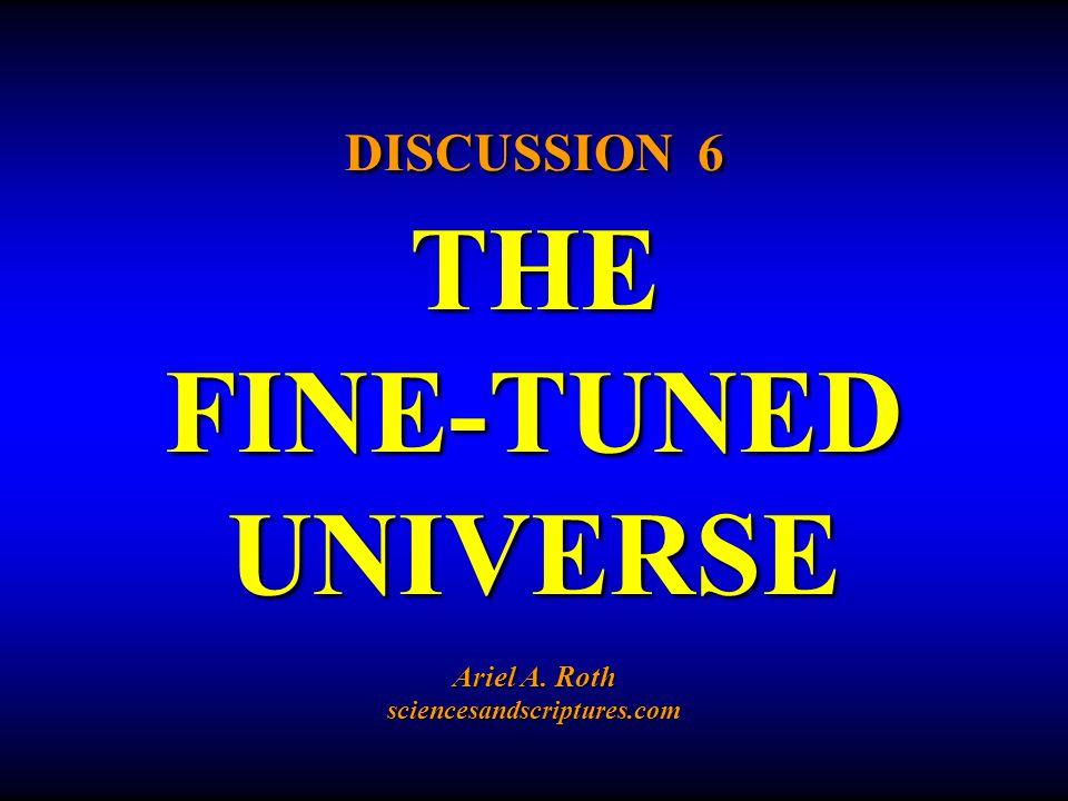 DISCUSSION 6 THE FINE-TUNED UNIVERSE Ariel A