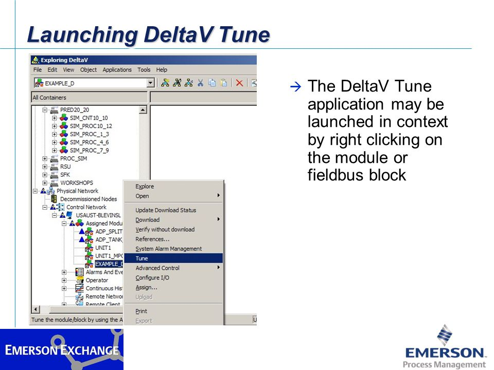 Launching DeltaV Tune The DeltaV Tune application may be launched in context by right clicking on the module or fieldbus block.