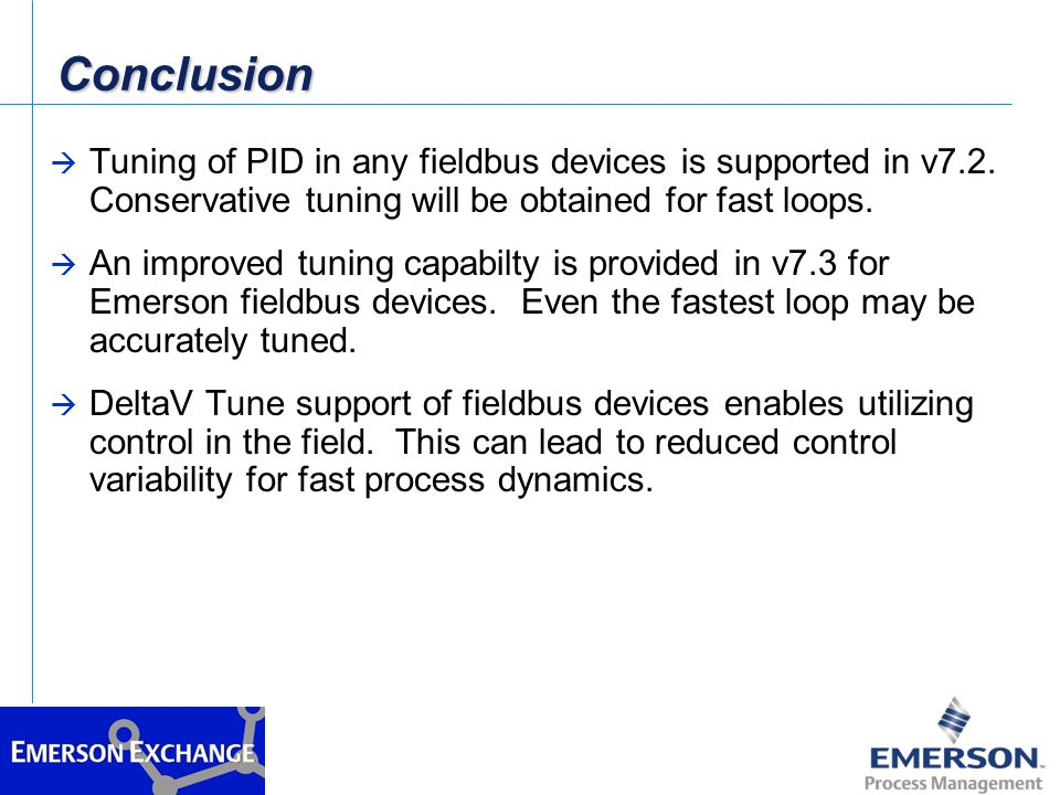 Conclusion Tuning of PID in any fieldbus devices is supported in v7.2. Conservative tuning will be obtained for fast loops.