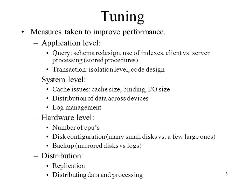 Tuning Measures taken to improve performance. Application level: