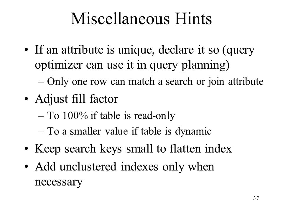Miscellaneous Hints If an attribute is unique, declare it so (query optimizer can use it in query planning)