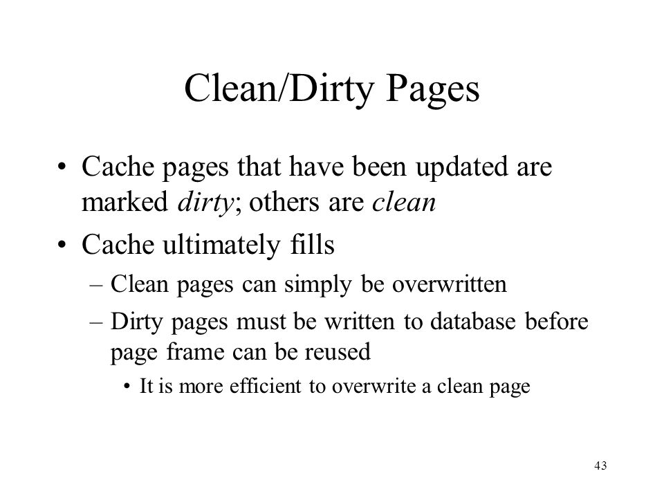 Clean/Dirty Pages Cache pages that have been updated are marked dirty; others are clean. Cache ultimately fills.