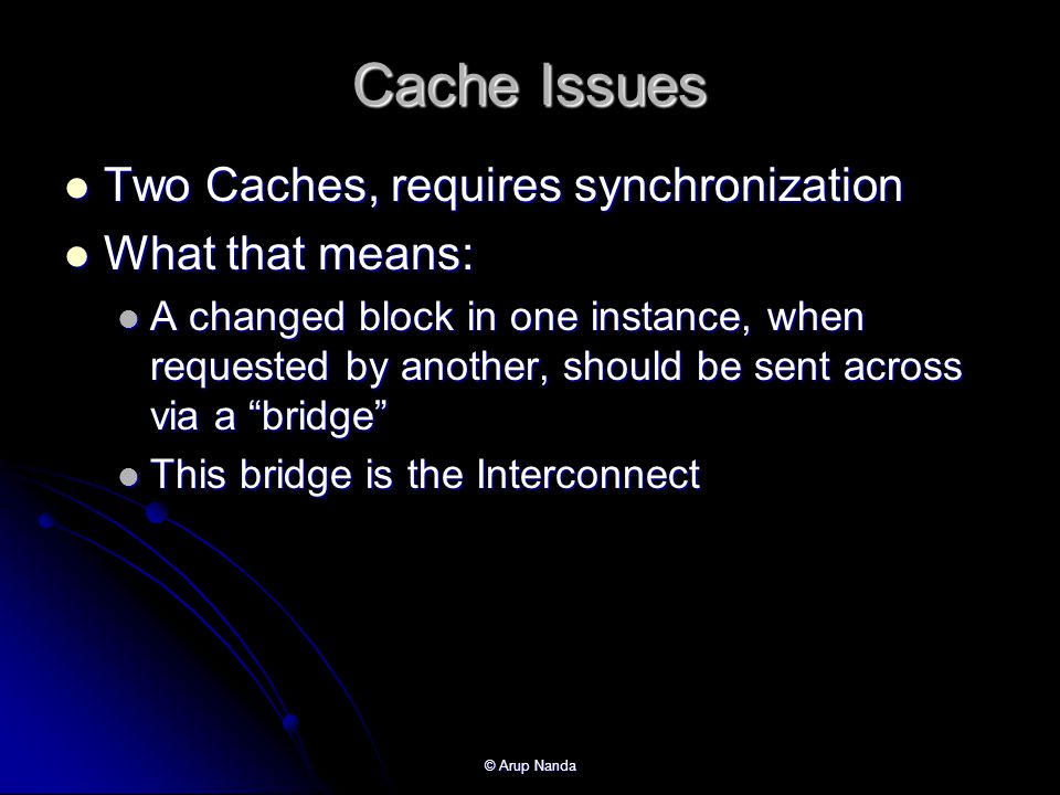 Cache Issues Two Caches, requires synchronization What that means: