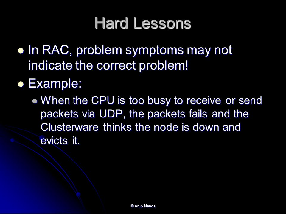 Hard Lessons In RAC, problem symptoms may not indicate the correct problem! Example: