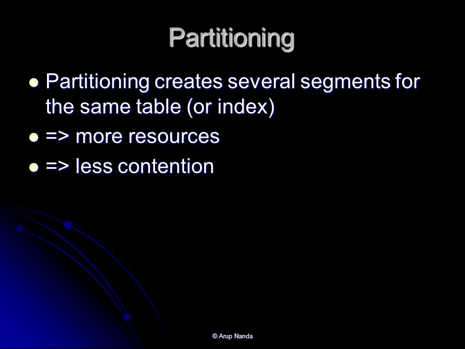 Partitioning Partitioning creates several segments for the same table (or index) => more resources.