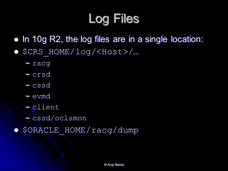 Log Files In 10g R2, the log files are in a single location: