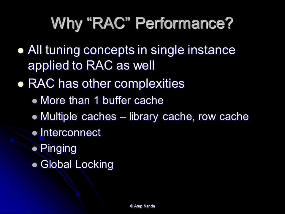 Why RAC Performance All tuning concepts in single instance applied to RAC as well. RAC has other complexities.