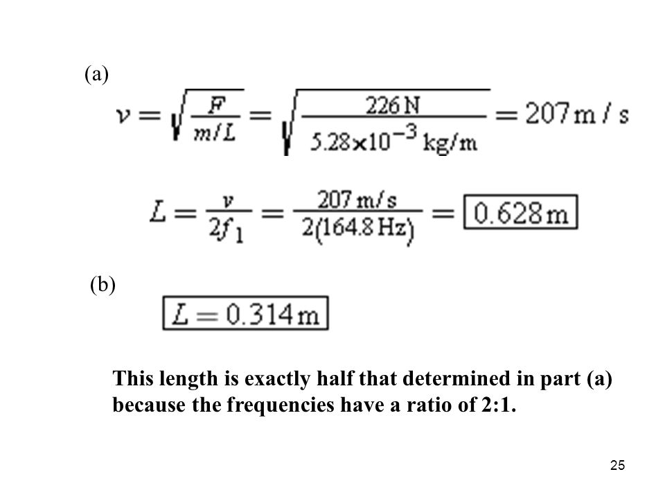 (a) (b) This length is exactly half that determined in part (a) because the frequencies have a ratio of 2:1.