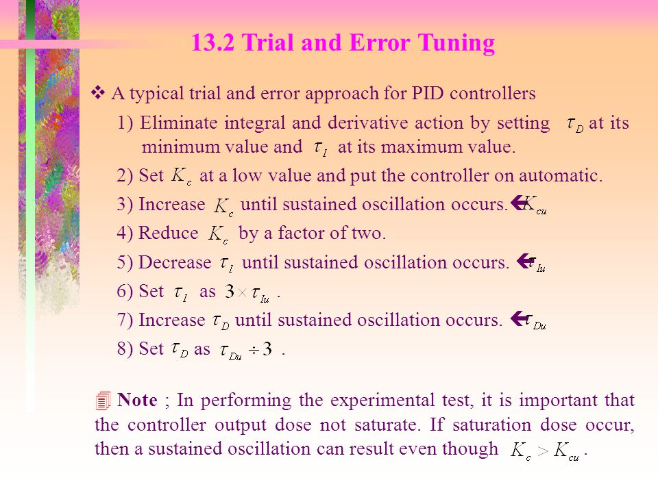 13.2 Trial and Error Tuning A typical trial and error approach for PID controllers.