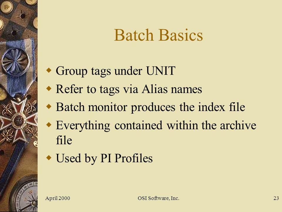 Batch Basics Group tags under UNIT Refer to tags via Alias names