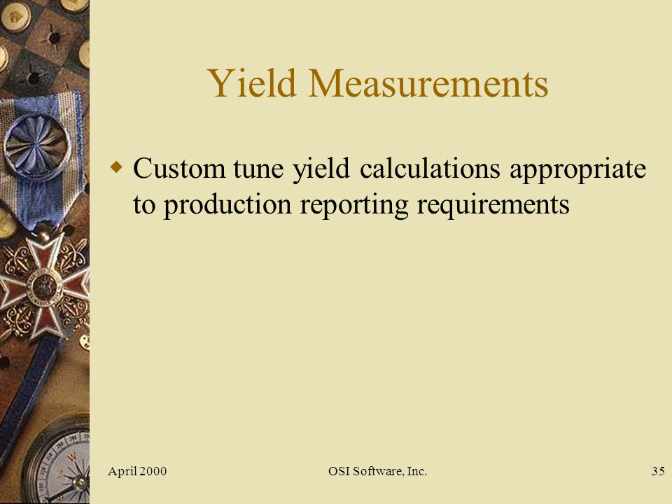 Yield Measurements Custom tune yield calculations appropriate to production reporting requirements.