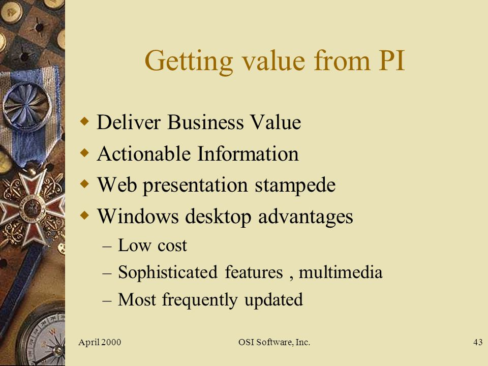 Getting value from PI Deliver Business Value Actionable Information